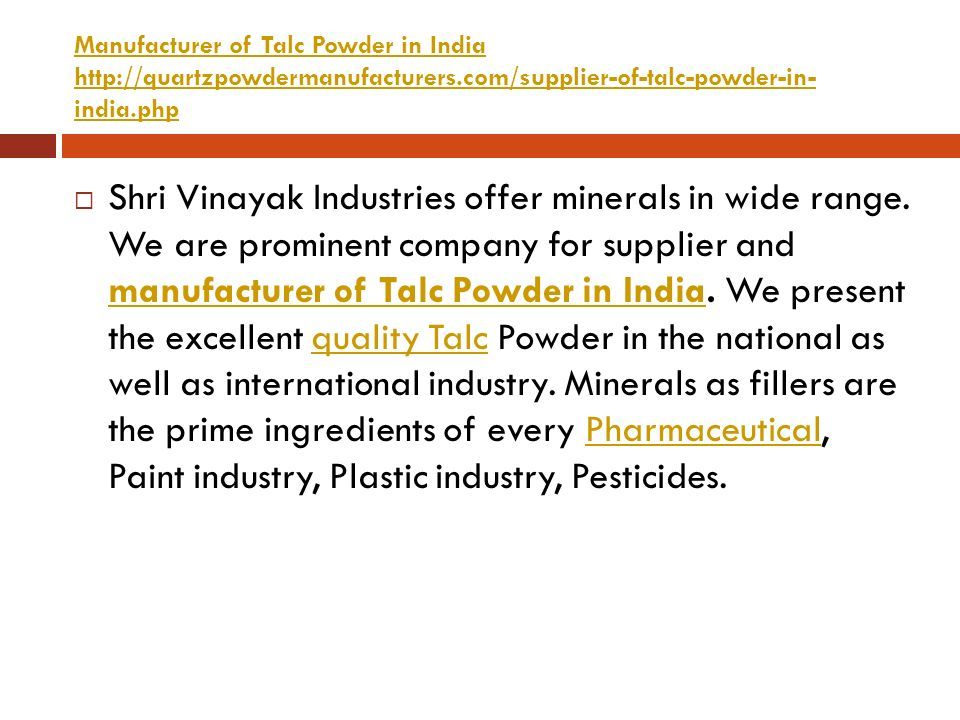 Manufacturer of Talc Powder in India http://quartzpowdermanufacturers.com/supplier-of-talc-powder-in- india.php  Shri Vinayak Industries offer minerals in wide range.