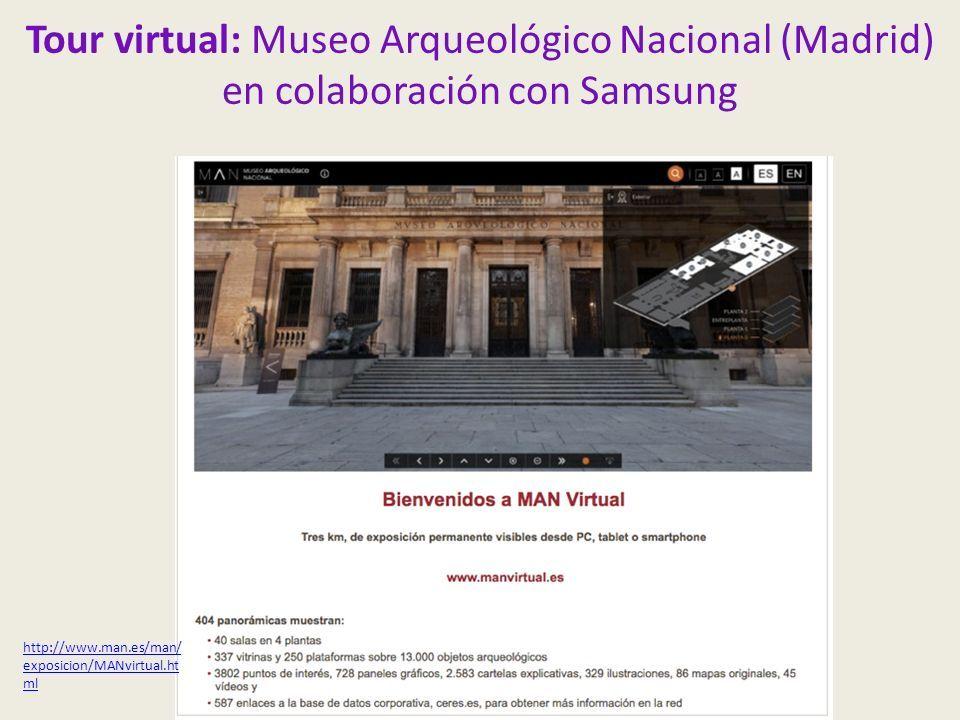 Tour virtual: Museo Arqueológico Nacional (Madrid) en colaboración con Samsung http://www.man.es/man/ exposicion/MANvirtual.ht ml