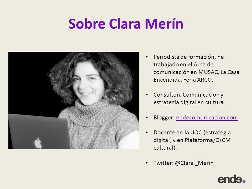 Sobre Clara Merín Periodista de formación, he trabajado en el Área de comunicación en MUSAC, La Casa Encendida, Feria ARCO.