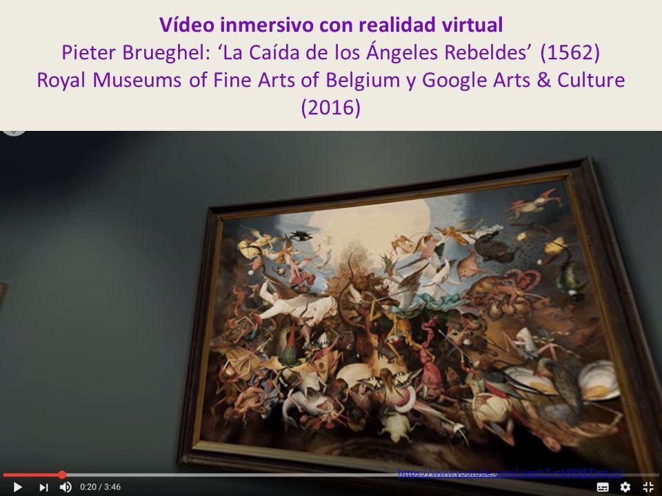Vídeo inmersivo con realidad virtual Pieter Brueghel: 'La Caída de los Ángeles Rebeldes' (1562) Royal Museums of Fine Arts of Belgium y Google Arts & Culture (2016) https://www.youtube.com/watch v=bXR9EEmb-JU