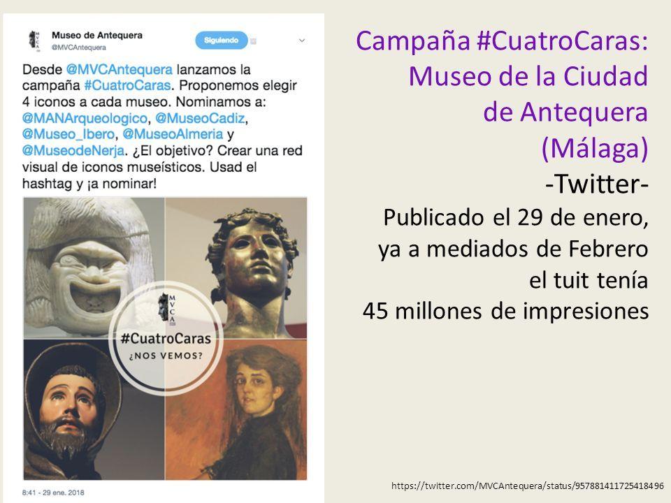 Campaña #CuatroCaras: Museo de la Ciudad de Antequera (Málaga) -Twitter- Publicado el 29 de enero, ya a mediados de Febrero el tuit tenía 45 millones de impresiones https://twitter.com/MVCAntequera/status/957881411725418496