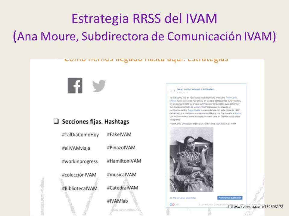 Estrategia RRSS del IVAM ( Ana Moure, Subdirectora de Comunicación IVAM) https://vimeo.com/192853178