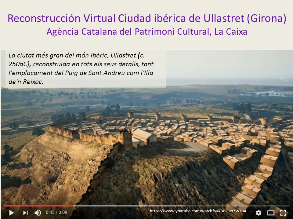 Reconstrucción Virtual Ciudad ibérica de Ullastret (Girona) Agència Catalana del Patrimoni Cultural, La Caixa La ciutat més gran del món ibèric, Ullastret (c.