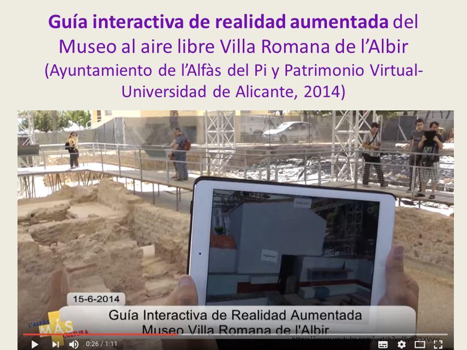 Guía interactiva de realidad aumentada del Museo al aire libre Villa Romana de l'Albir (Ayuntamiento de l'Alfàs del Pi y Patrimonio Virtual- Universidad de Alicante, 2014) https://www.youtube.com/watch v=f5ylu75XVvw