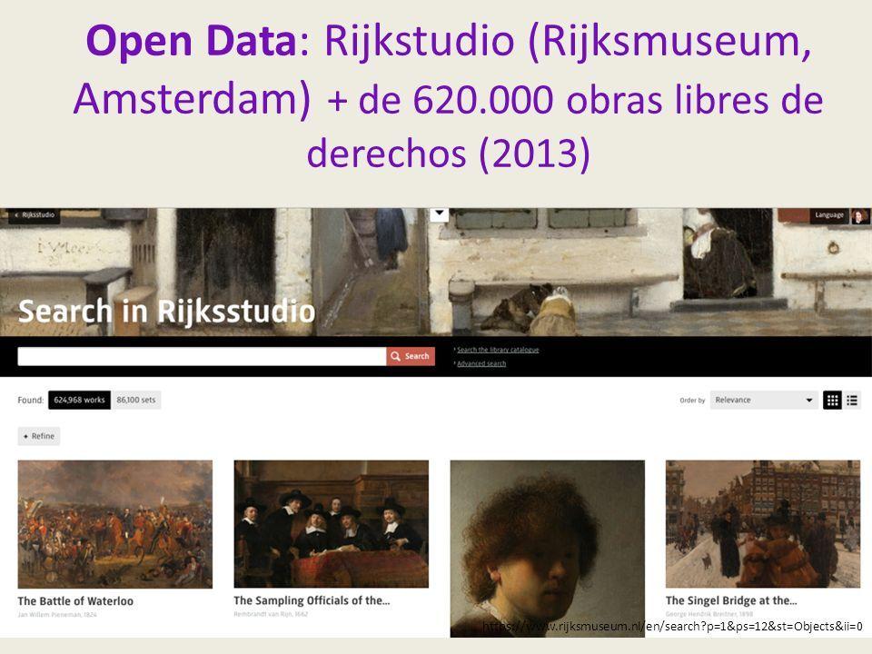 Open Data: Rijkstudio (Rijksmuseum, Amsterdam) + de 620.000 obras libres de derechos (2013) https://www.rijksmuseum.nl/en/search p=1&ps=12&st=Objects&ii=0