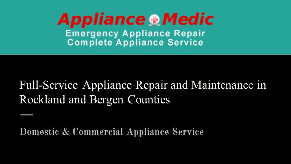 Full-Service Appliance Repair and Maintenance in Rockland and Bergen Counties Domestic & Commercial Appliance Service