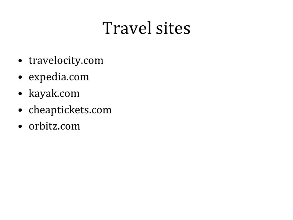 Travel sites travelocity.com expedia.com kayak.com cheaptickets.com orbitz.com