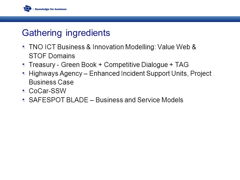 Gathering ingredients TNO ICT Business & Innovation Modelling: Value Web & STOF Domains Treasury - Green Book + Competitive Dialogue + TAG Highways Ag