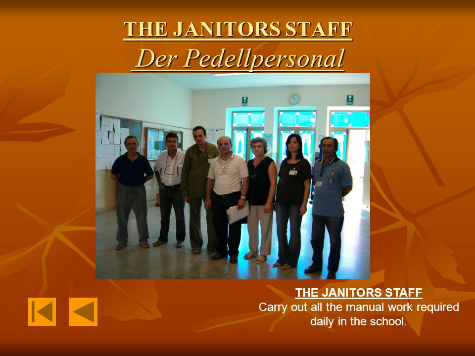 THE JANITORS STAFF Der Pedellpersonal THE JANITORS STAFF Carry out all the manual work required daily in the school.