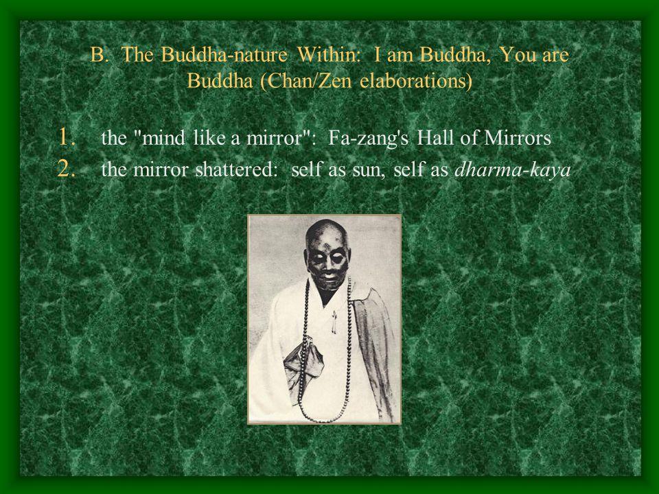 B. The Buddha-nature Within: I am Buddha, You are Buddha (Chan/Zen elaborations) 1.