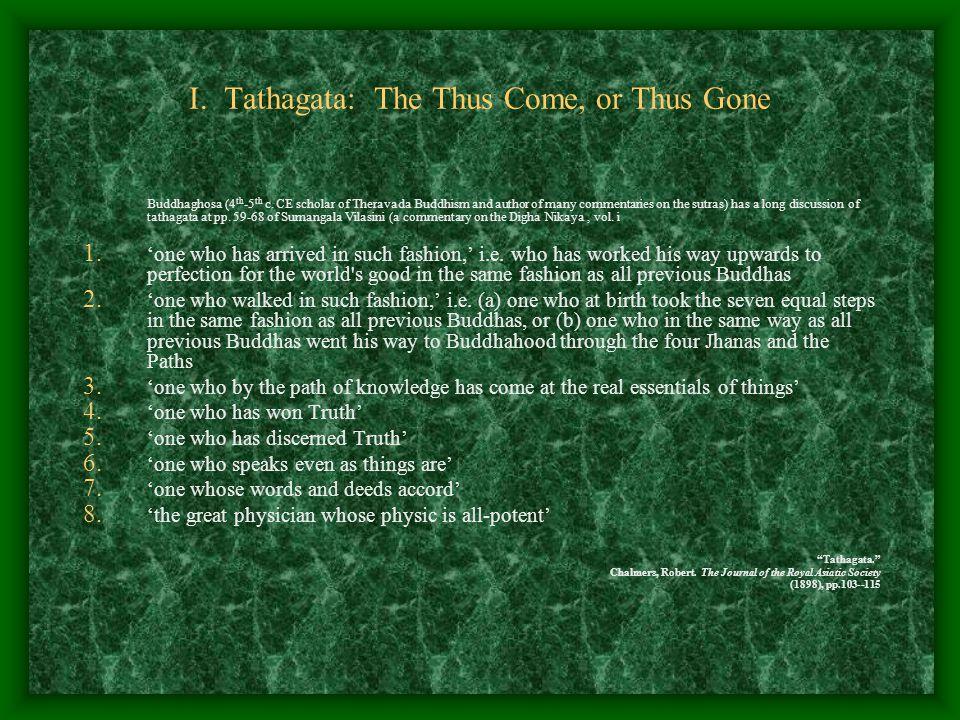 I. Tathagata: The Thus Come, or Thus Gone Buddhaghosa (4 th -5 th c.