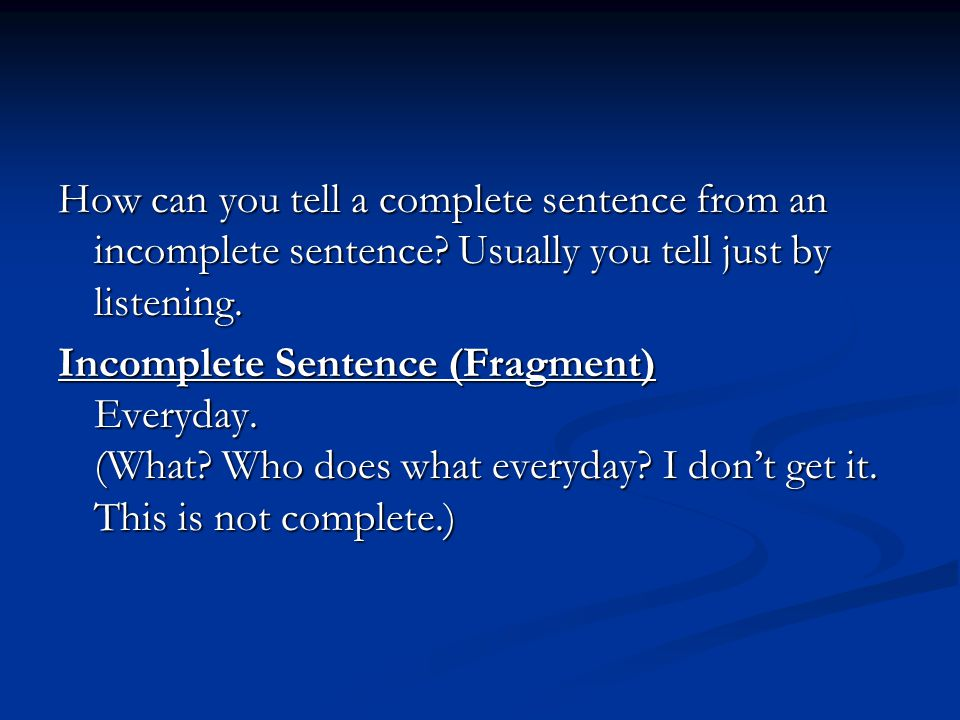 How can you tell a complete sentence from an incomplete sentence.