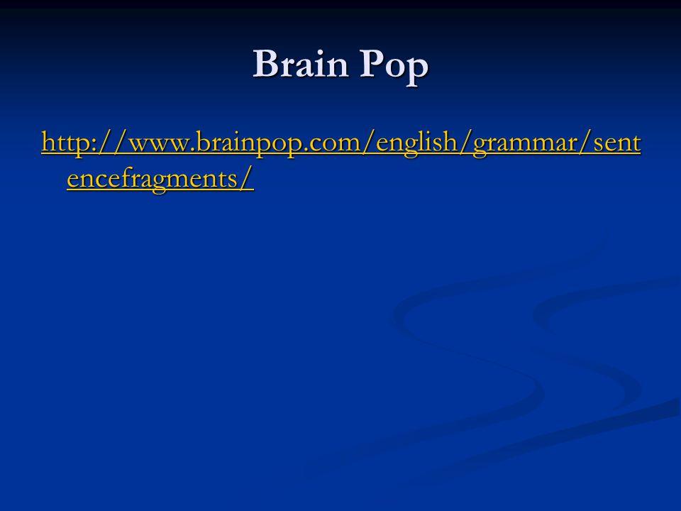 Brain Pop http://www.brainpop.com/english/grammar/sent encefragments/ http://www.brainpop.com/english/grammar/sent encefragments/
