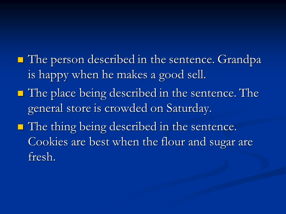 The person described in the sentence.Grandpa is happy when he makes a good sell.