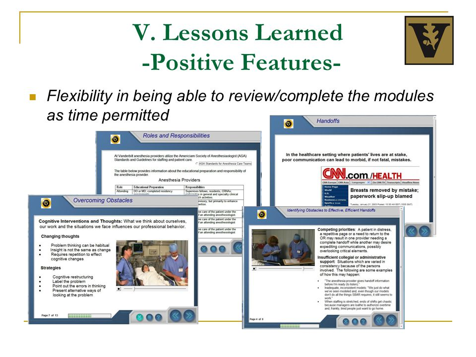 V. Lessons Learned -Positive Features- Flexibility in being able to review/complete the modules as time permitted