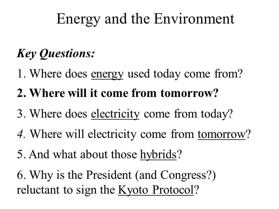 Key Questions: 1. Where does energy used today come from.