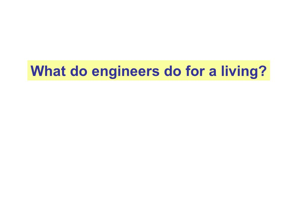 What do engineers do for a living