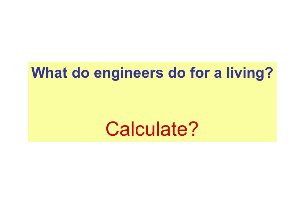 What do engineers do for a living.(Gu)es(s)timate.