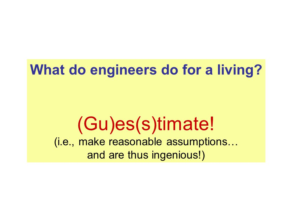 What do engineers do for a living. (Gu)es(s)timate.
