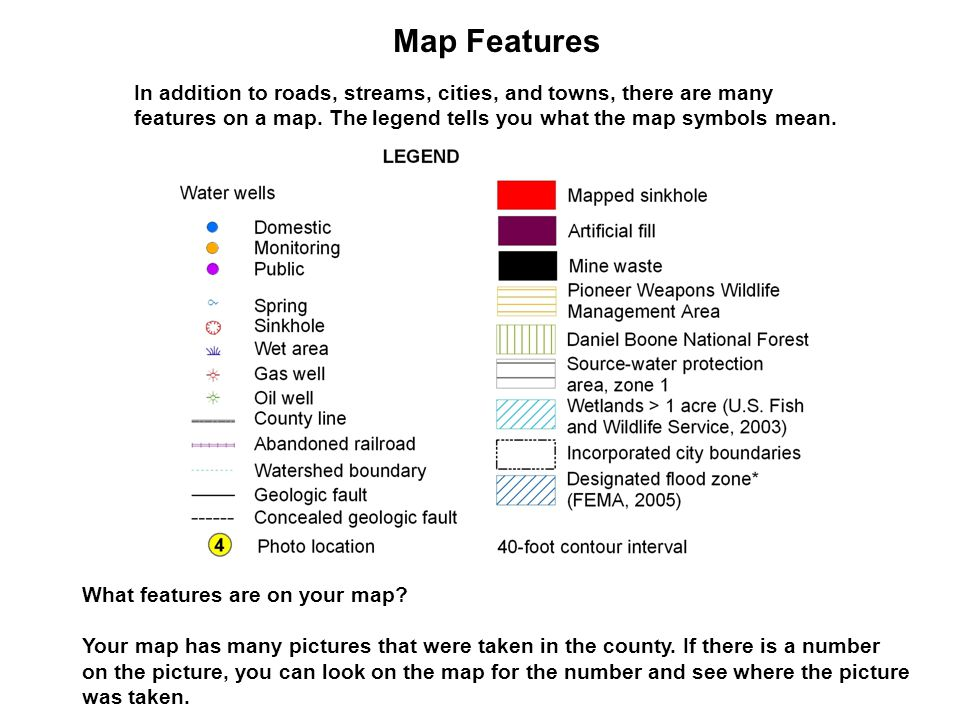 In addition to roads, streams, cities, and towns, there are many features on a map. The legend tells you what the map symbols mean. What features are
