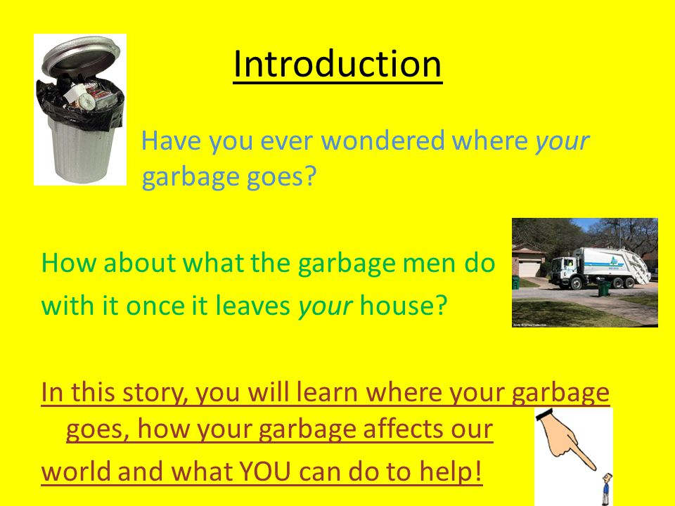 Introduction Have you ever wondered where your garbage goes.