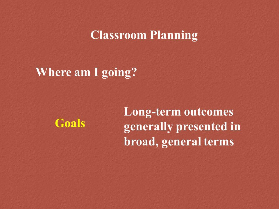 Classroom Planning How do I get there.
