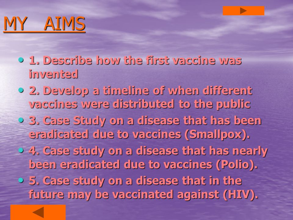 MY AIMS 1. Describe how the first vaccine was invented 1.