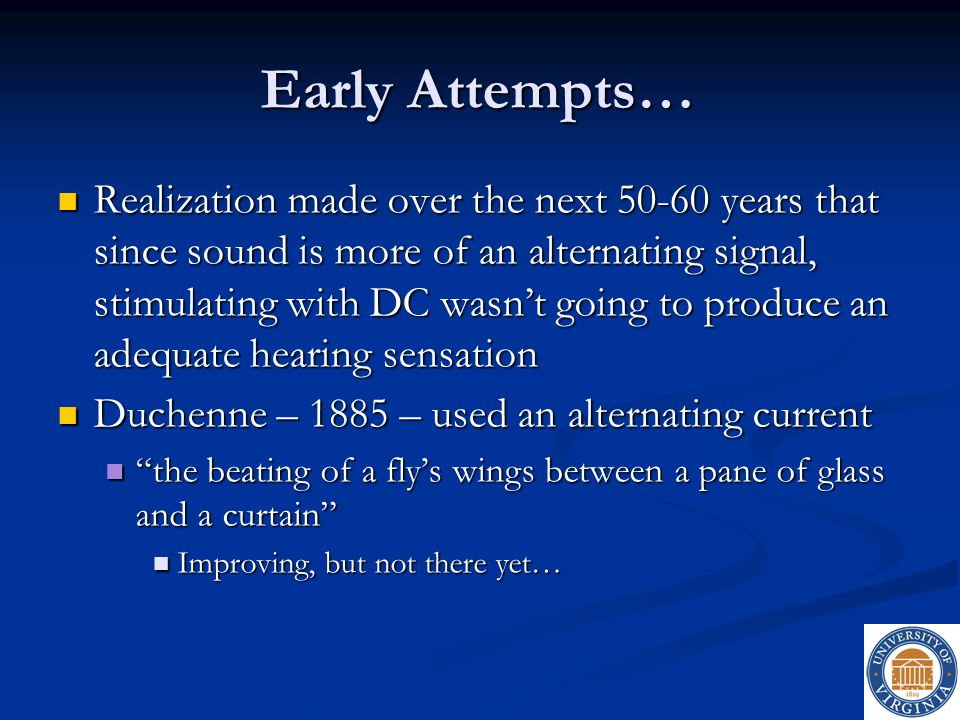 Early Attempts… Brenner – 1868 – published study that revealed hearing sensation was better using negative polarity.