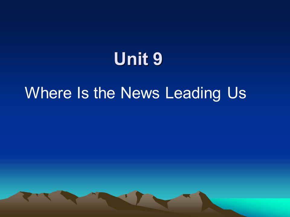 Unit 9 Where Is the News Leading Us