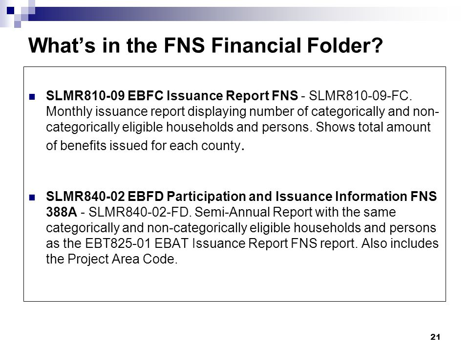 21 What's in the FNS Financial Folder. SLMR EBFC Issuance Report FNS - SLMR FC.
