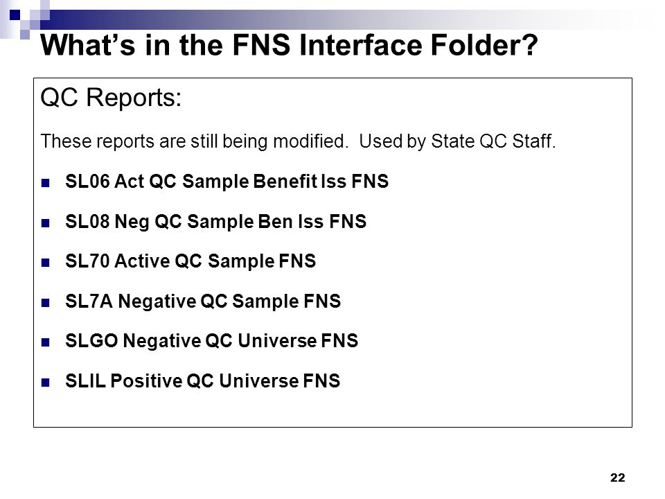 22 What's in the FNS Interface Folder. QC Reports: These reports are still being modified.