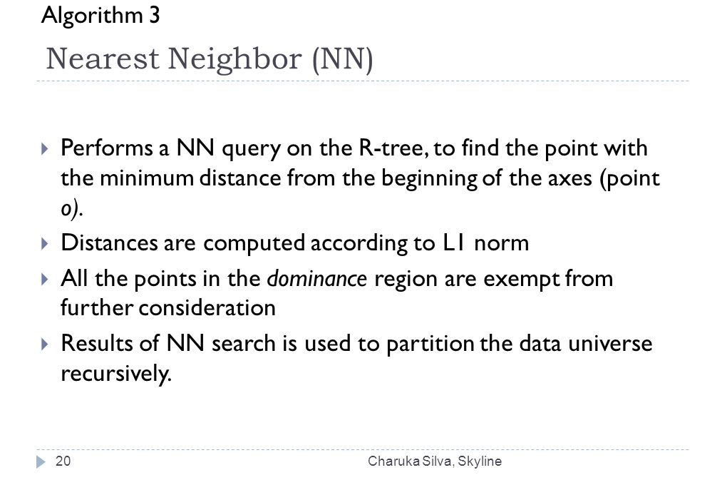 Nearest Neighbor (NN)  Performs a NN query on the R-tree, to find the point with the minimum distance from the beginning of the axes (point o).  Dis