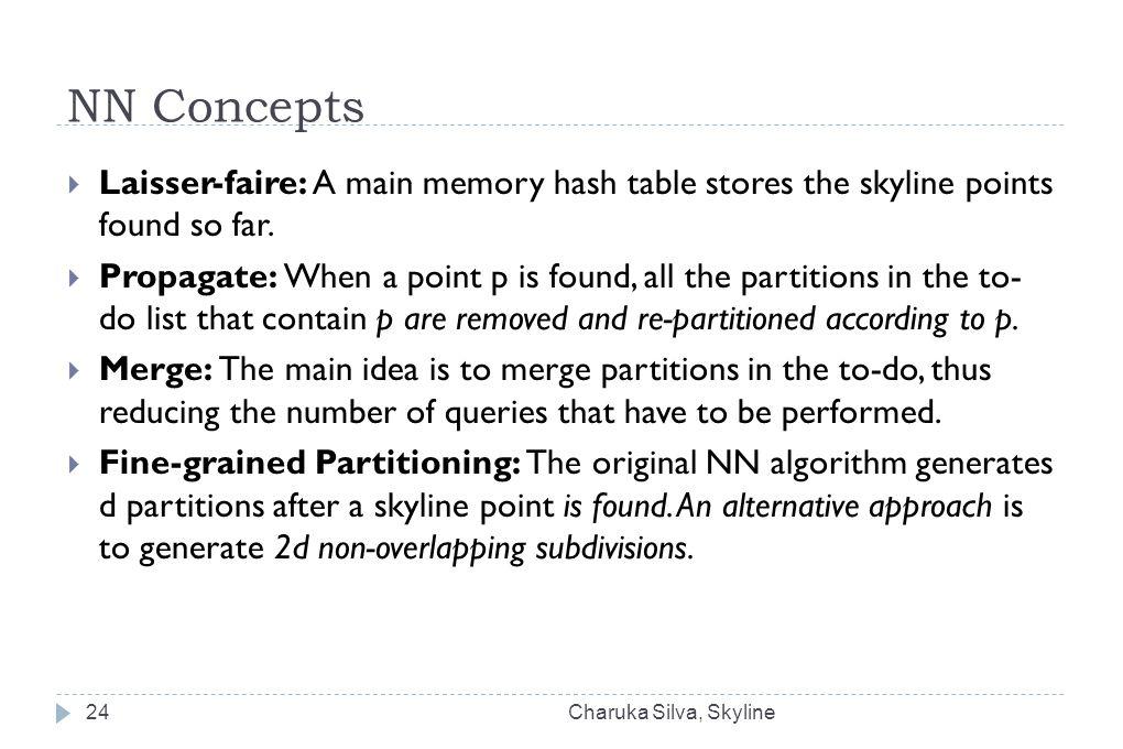 NN Concepts  Laisser-faire: A main memory hash table stores the skyline points found so far.