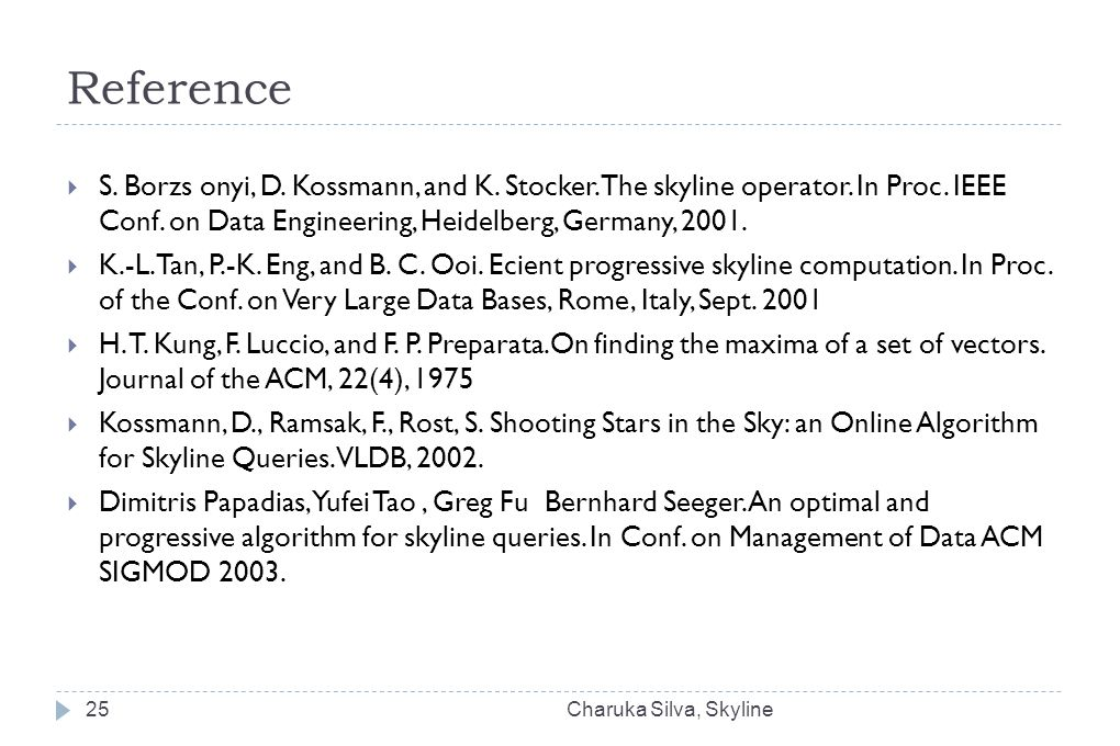 Reference  S. Borzs onyi, D. Kossmann, and K. Stocker.The skyline operator.