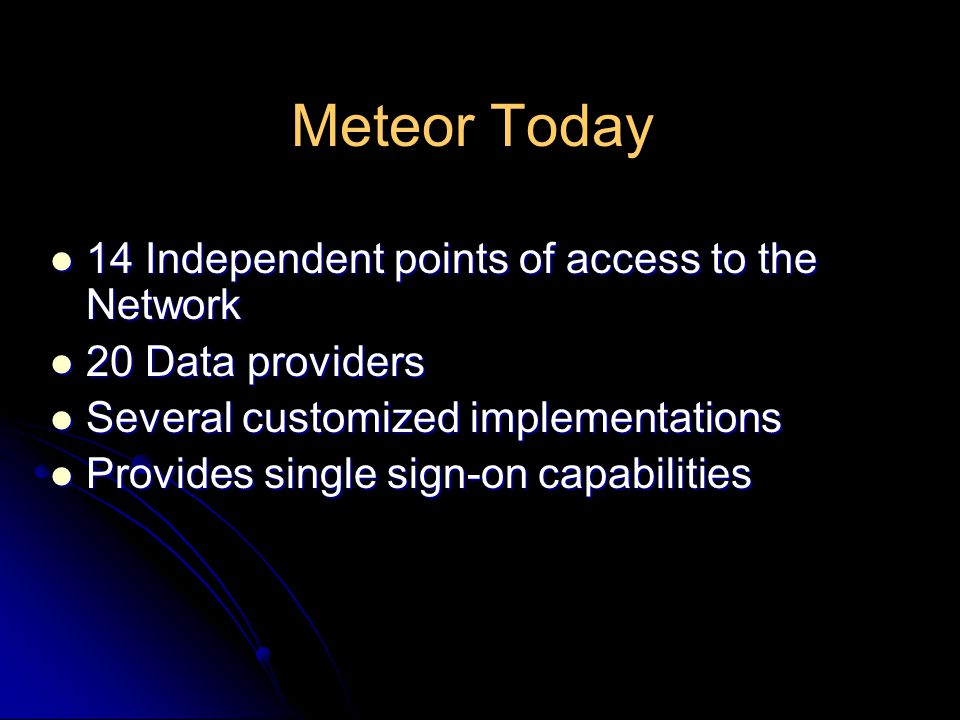 Meteor Today 14 Independent points of access to the Network 14 Independent points of access to the Network 20 Data providers 20 Data providers Several customized implementations Several customized implementations Provides single sign-on capabilities Provides single sign-on capabilities