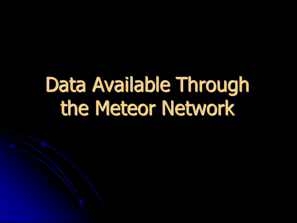Data Available Through the Meteor Network