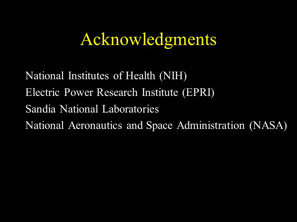 Acknowledgments National Institutes of Health (NIH) Electric Power Research Institute (EPRI) Sandia National Laboratories National Aeronautics and Space Administration (NASA)