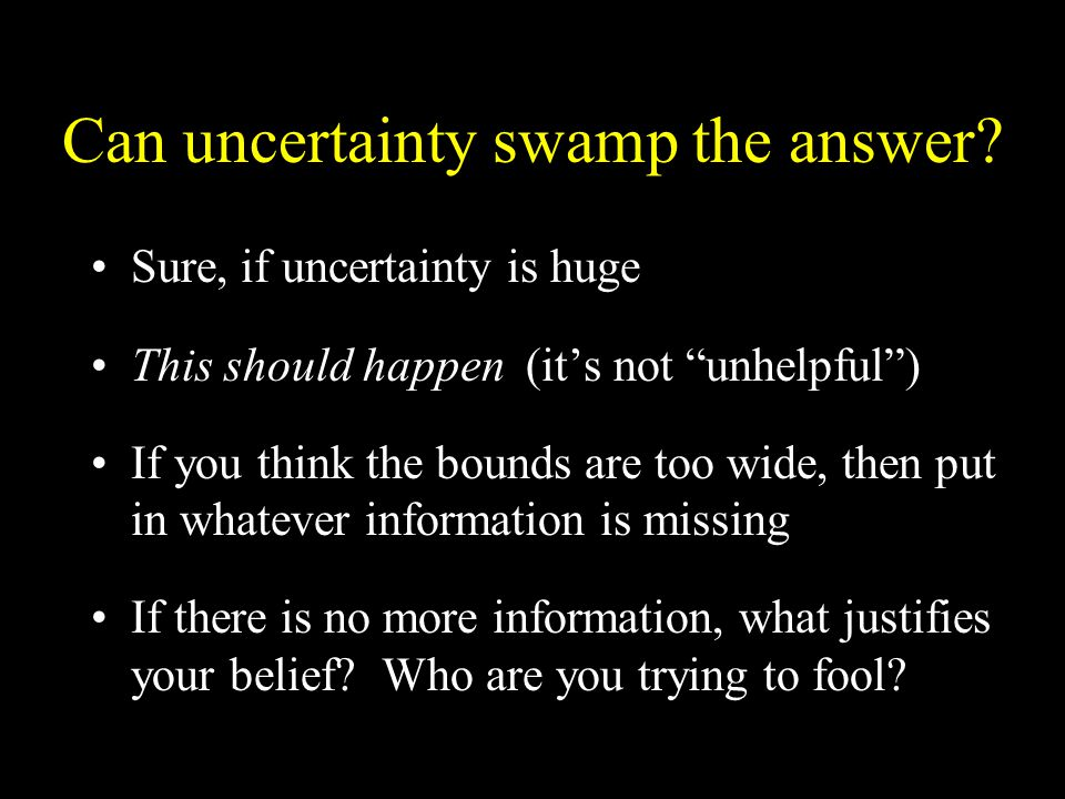 Can uncertainty swamp the answer.