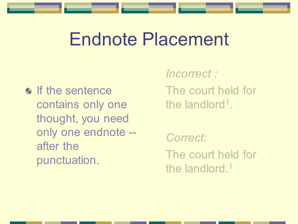 Note Placement Endnote numbers should be appended to the portions of text to which they refer.