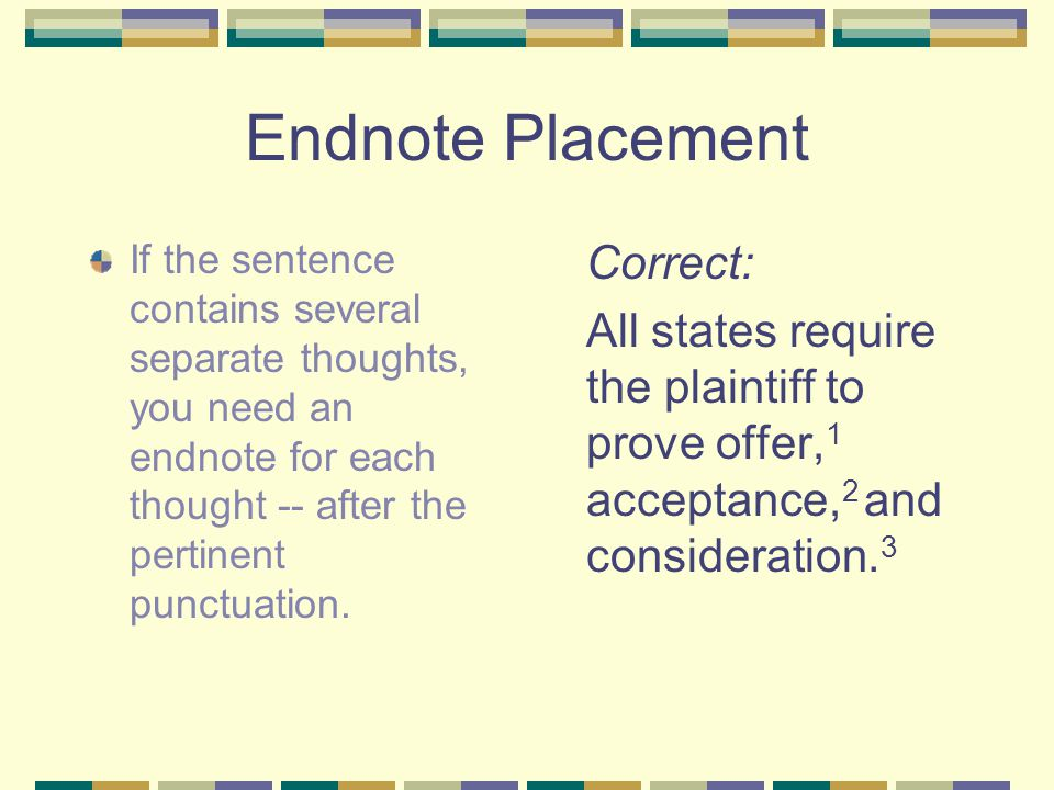 Endnote Placement If the sentence contains only one thought, you need only one endnote -- after the punctuation.