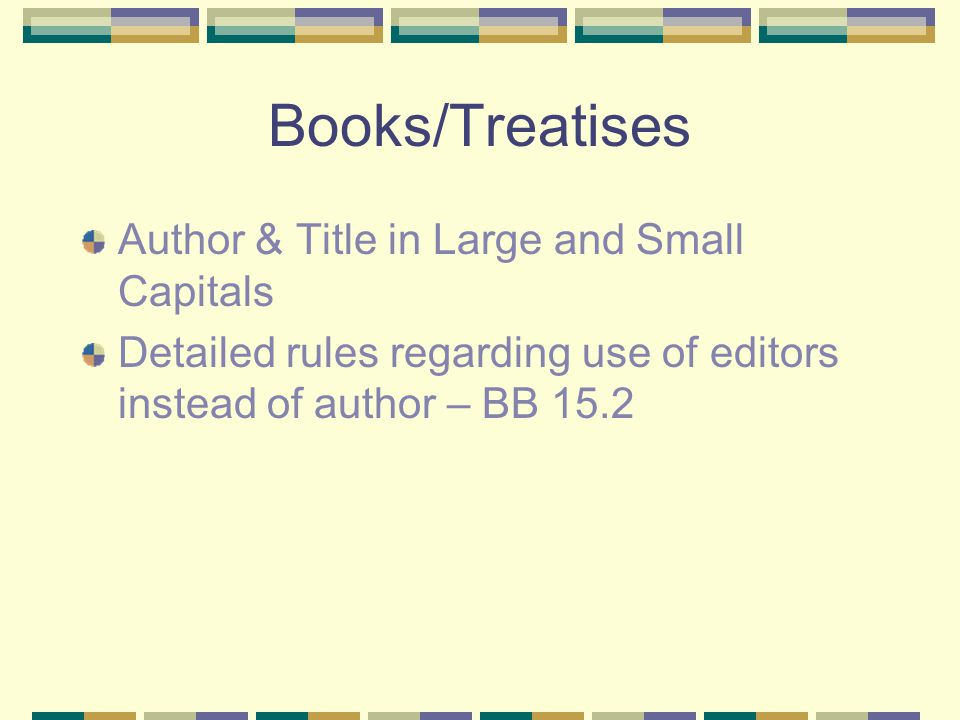 Periodicals: BB 16 Author's name – regular type Title – italics or underline Periodical Name – large and small caps.