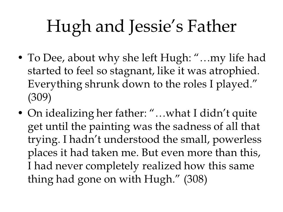 Hugh and Jessie's Father To Dee, about why she left Hugh: …my life had started to feel so stagnant, like it was atrophied.