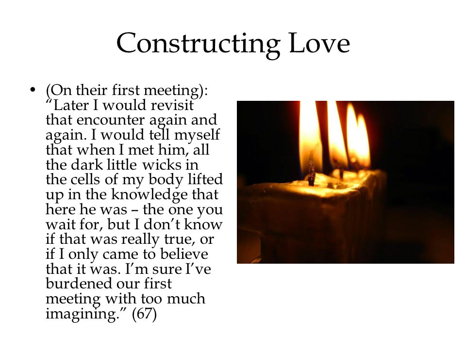 Constructing Love (On their first meeting): Later I would revisit that encounter again and again.