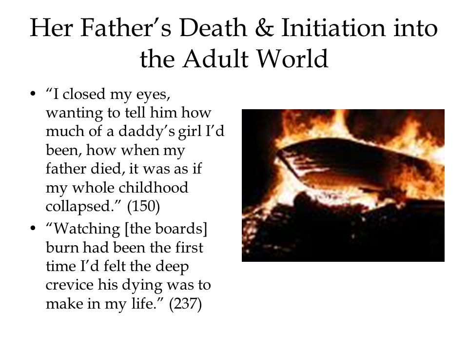 """Her Father's Death & Initiation into the Adult World """"I closed my eyes, wanting to tell him how much of a daddy's girl I'd been, how when my father di"""