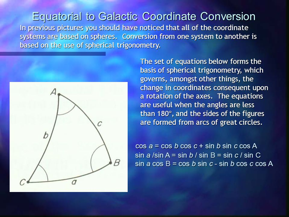 Equatorial to Galactic Coordinate Conversion In previous pictures you should have noticed that all of the coordinate systems are based on spheres.