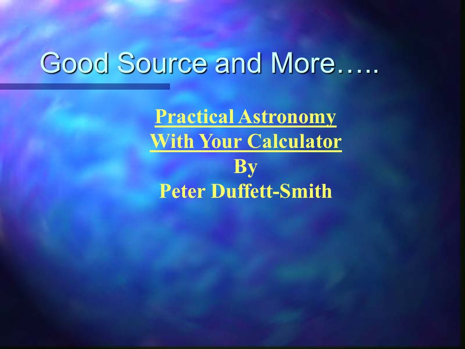 Good Source and More….. Practical Astronomy With Your Calculator By Peter Duffett-Smith