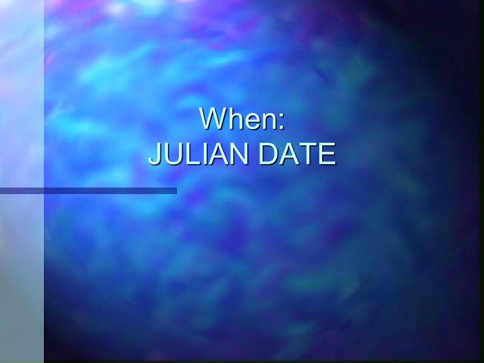 When: JULIAN DATE