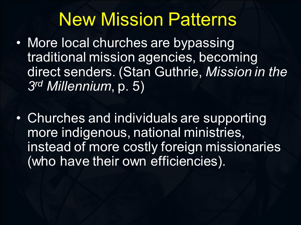 New Mission Patterns More local churches are bypassing traditional mission agencies, becoming direct senders.