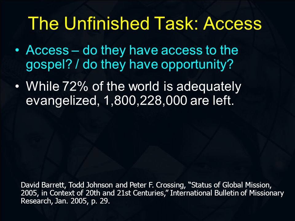 The Unfinished Task: Access Access – do they have access to the gospel.