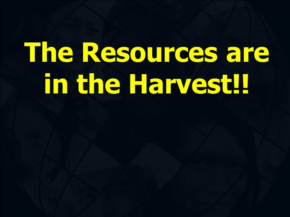 The Resources are in the Harvest!!